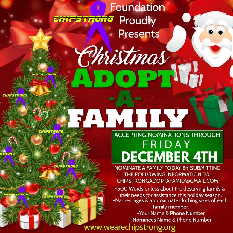 Nominate a family today by submitting the following information to chipstrongadoptafamily@gmail.com with 500 Words or less about the deserving family and their needs for assistance this holiday season. The names, ages, and approximate clothing sizes of each family member. Your name and phone number, and the nominees name and phone number.